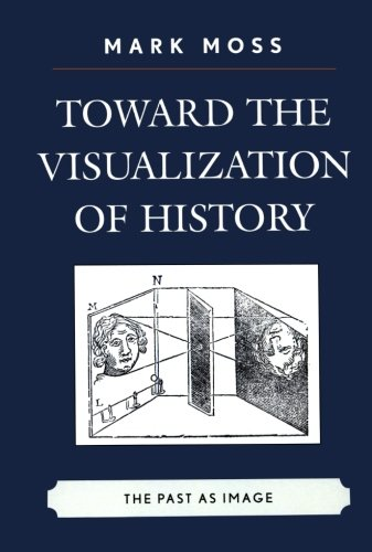 Toward the Visualization of History: The Past as Image