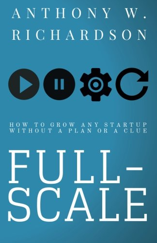 Full-Scale: How to Grow Any Startup Without a Plan or a Clue PDF