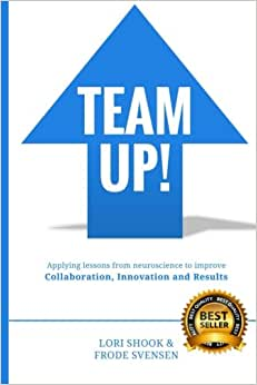 Team Up!: Applying Lessons From Neuroscience To Improve Collaboration, Innovation And Results
