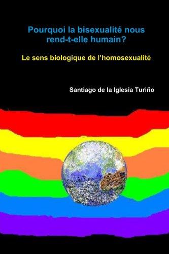 Pourquoi la bisexualitÈ nous rend-t-elle humain? (French Edition)
