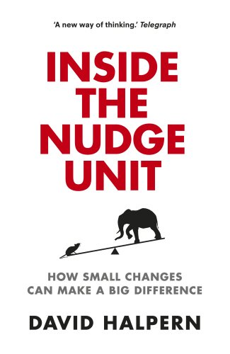 The Nudge Unit: Inside the government department that changed our minds and saved us billions