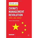 "China's Management Revolution: Spirit, Land, Energy (think: act International Management Knowledge)von ""Charles-Edouard Bou�e"""