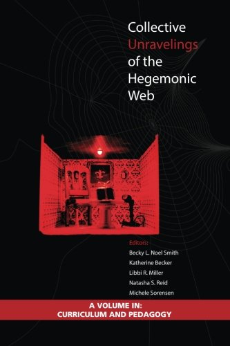 Collective Unravelings of the Hegemonic Web (Curriculum and Pedagogy)