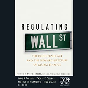 Regulating Wall Street: The Dodd-Frank Act and the New Architecture of Global Finance: Wiley Finance | [Viral V. Acharya, Thomas F. Cooley, Ingo Walter, New York University Stern School of Business]