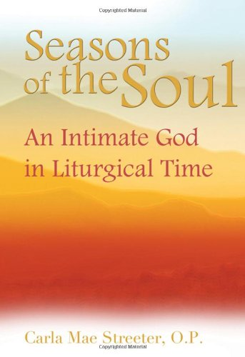 Seasons of the Soul: An Intimate God in Liturgical Time (Contemporary Spirituality)