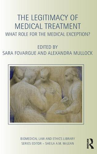 The Legitimacy of Medical Treatment: What Role for the Medical Exception? (Biomedical Law and Ethics Library)