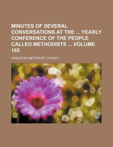 Minutes of several conversations at the  yearly conference of the people called Methodists  Volume 165