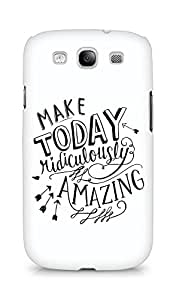 AMEZ make today ridiculously amazing Back Cover For Samsung Galaxy S3 Neo