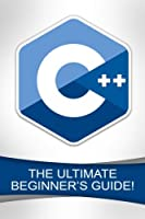 C++: The Ultimate Beginner's Guide! Front Cover