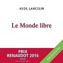 Le monde libre | Livre audio Auteur(s) : Aude Lancelin Narrateur(s) : Frédérique Labussière