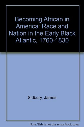 Becoming African in America: Race and Nation in the Early Black Atlantic, 1760-1830