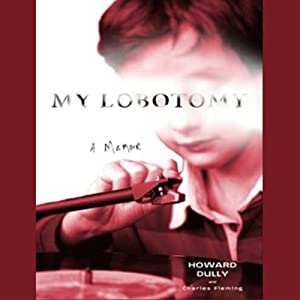 My Lobotomy: A Memoir | [Howard Dully, Charles Fleming]