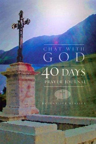 Jennifer Hope Webster - Chat with God: 40 Days, Prayer Journal
