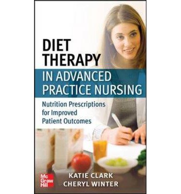 Diet Therapy in Advanced Practice Nursing: Nutrition Prescriptions for Improved Patient Outcomes by Ferraro, Katie, Winter, Cheryl (2013) Paperback