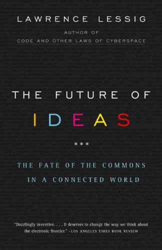The Future of Ideas: The Fate of the Commons in a...