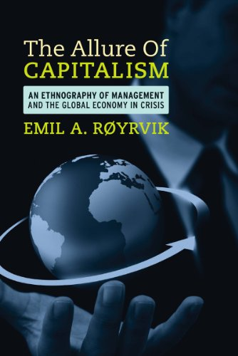 The Allure of Capitalism: An Ethnography of Management and the Global Economy in Crisis