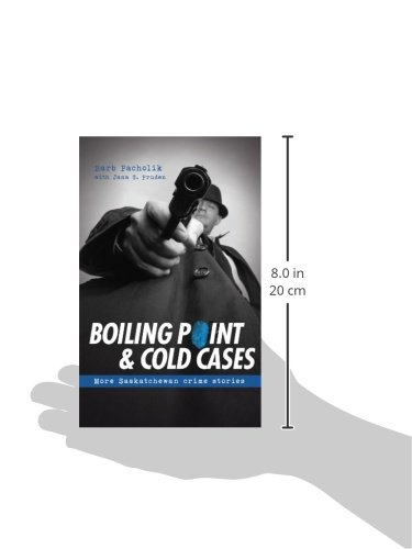 Boiling Point & Cold Cases: More Saskatchewan Crime Stories (Trade Books Based in Scholarship)