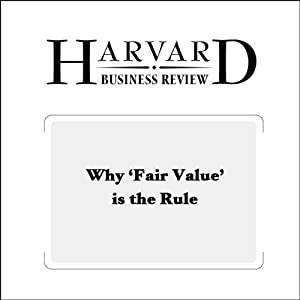 Why 'Fair Value' Is the Rule (Harvard Business Review) Periodical