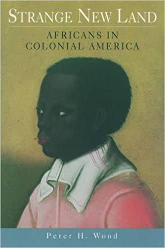 Strange New Land: Africans in Colonial America written by Peter H. Wood