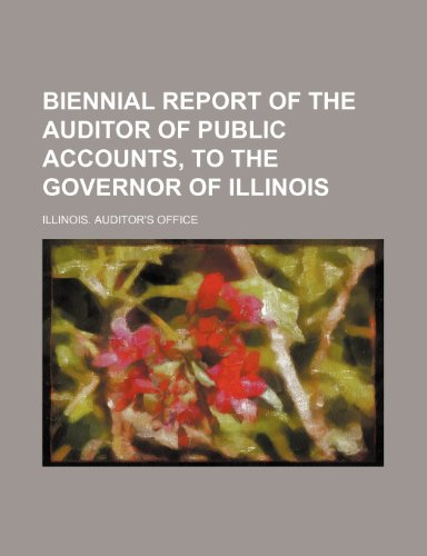 Biennial report of the Auditor of Public Accounts, to the Governor of Illinois