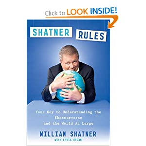 Shatner Rules: Your Guide to Understanding the Shatnerverse and the World at Large Chris Regan
