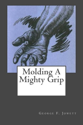 Molding A Mighty Grip, by George F Jowett