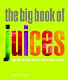 The Big Book of Juices: More Than 400 Natural Blends for Health and Vitality Every Day Paperback By Savona, Natalie Natalie Savona