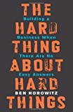 The Hard Thing About Hard Things: Building a Business When There Are No Easy Answers by Horowitz, Ben (2014) Hardcover