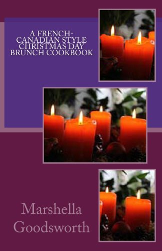 A French-Canadian Style  Christmas Day Brunch Cookbook by Marshella Goodsworth