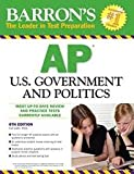 img - for Barron's AP U.S. Government and Politics (Barron's AP United States Government & Politics) 6th (sixth) edition book / textbook / text book