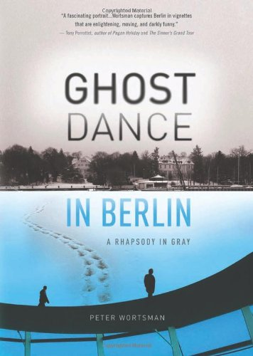 Ghost Dance in Berlin: A Rhapsody in Gray (Travelers' Tales)
