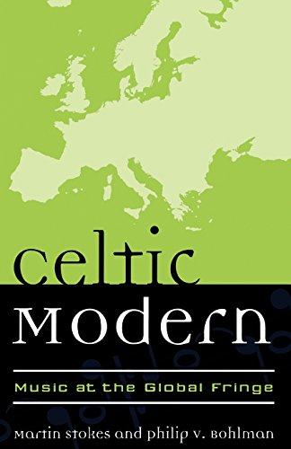 Celtic Modern: Music at the Global Fringe (Europea: Ethnomusicologies and Modernities)