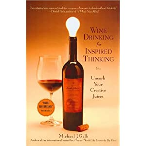 Michael J. Gelb'sWine Drinking for Inspired Thinking: Uncork Your Creative Juices [Hardcover](2010)