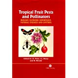 Tropical Fruit Pests and Pollinators: Biology, Economic Importance, Natural Enemies and Control ~ Jorge E. Pe�a
