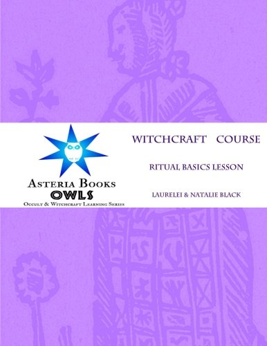 Ritual Basics Lesson: Eclectic Witchcraft Course: Volume 3 (Asteria OWLS Library)
