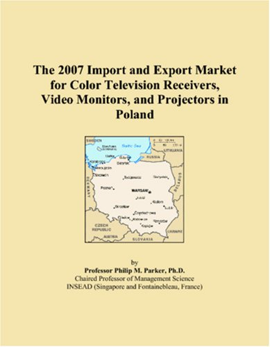 The 2007 Import and Export Market for Color Television Receivers, Video Monitors, and Projectors in Poland