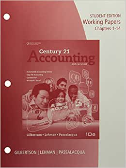 Working Papers, Chapters 1-14 For Gilbertson/Lehman/Passalacqua's Century 21 Accounting: Advanced, 10th