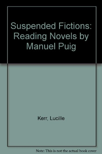 Suspended Fictions: Reading Novels by Manuel Puig