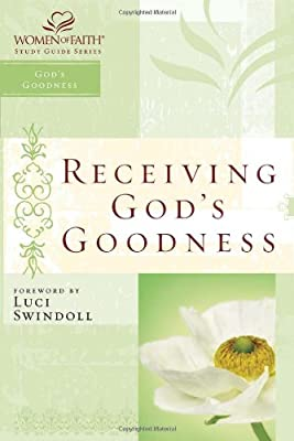 Receiving God's Goodness: Women of Faith Study Guide Series