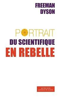 Portrait du scientifique en rebelle par Freeman J. Dyson