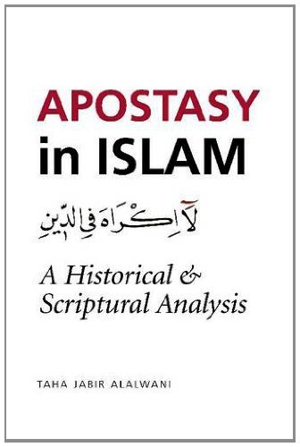 Apostasy in Islam: A Historical and Scriptural Analysis by Taha Jabir Al-Alwani (2011-10-01)