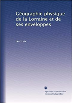 g ographie physique de la lorraine et de ses enveloppes french edition henry joly amazon. Black Bedroom Furniture Sets. Home Design Ideas