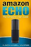 Amazon Echo: The Complete User Guide (Echo, Amazon Echo, User Guide, Manual, Technology, Amazon Device)