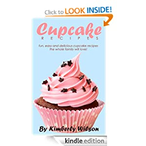 Cupcake Recipes: Fun, Easy And Delicious Cupcake Recipes The Whole Family Will Love!