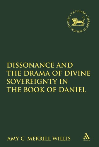 Dissonance and the Drama of Divine Sovereignty in the Book of Daniel (The Library of Hebrew Bible/Old Testament Studies)