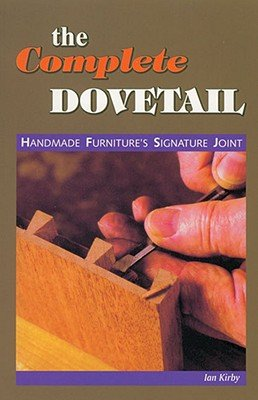 The Complete Dovetail: Handmade Furniture's Signature Joint [COMP DOVETAIL LINDEN PUBLISHIN] [Paperback] (Ian Kirby Dovetails compare prices)