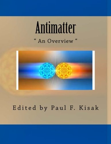 Antimatter: An Overview by Edited by Paul F. Kisak (2015-10-27)