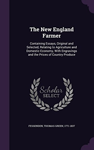The New England Farmer: Containing Essays, Original and Selected, Relating to Agriculture and Domestic Economy, With Engravings and the Prices of Country Produce