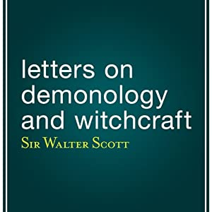 Letters on Demonology and Witchcraft | [Walter Scott]