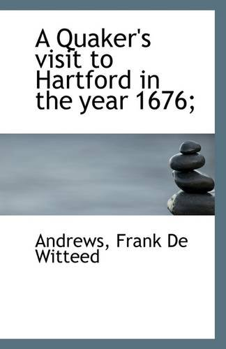 A Quaker's visit to Hartford in the year 1676;